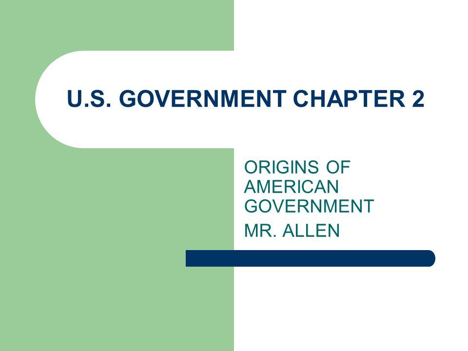 ORIGINS OF AMERICAN GOVERNMENT MR. ALLEN