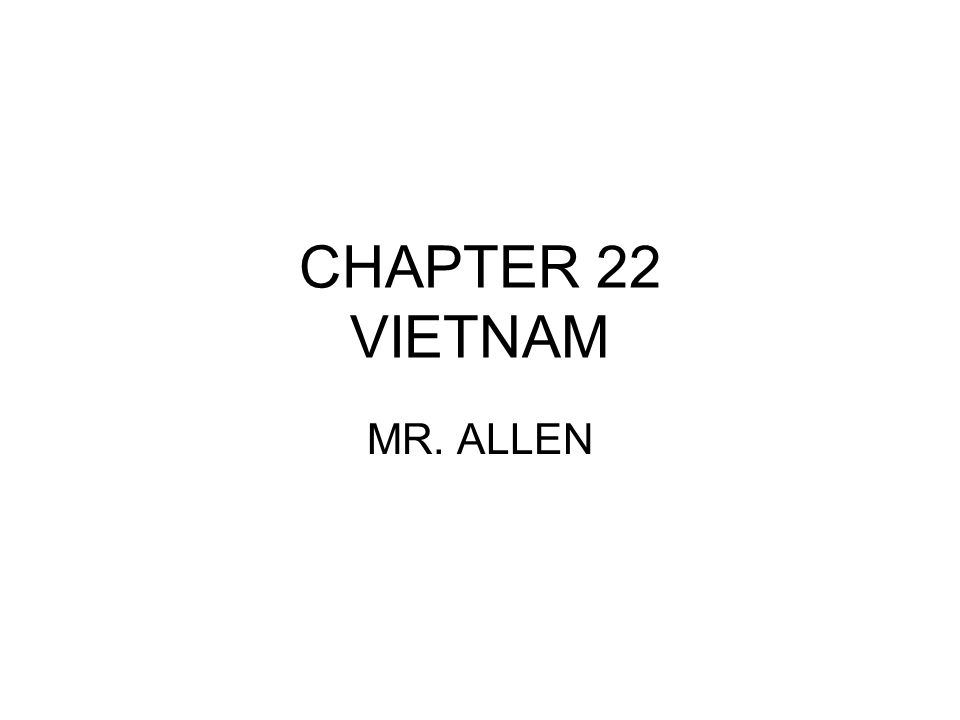CHAPTER 22 VIETNAM MR. ALLEN