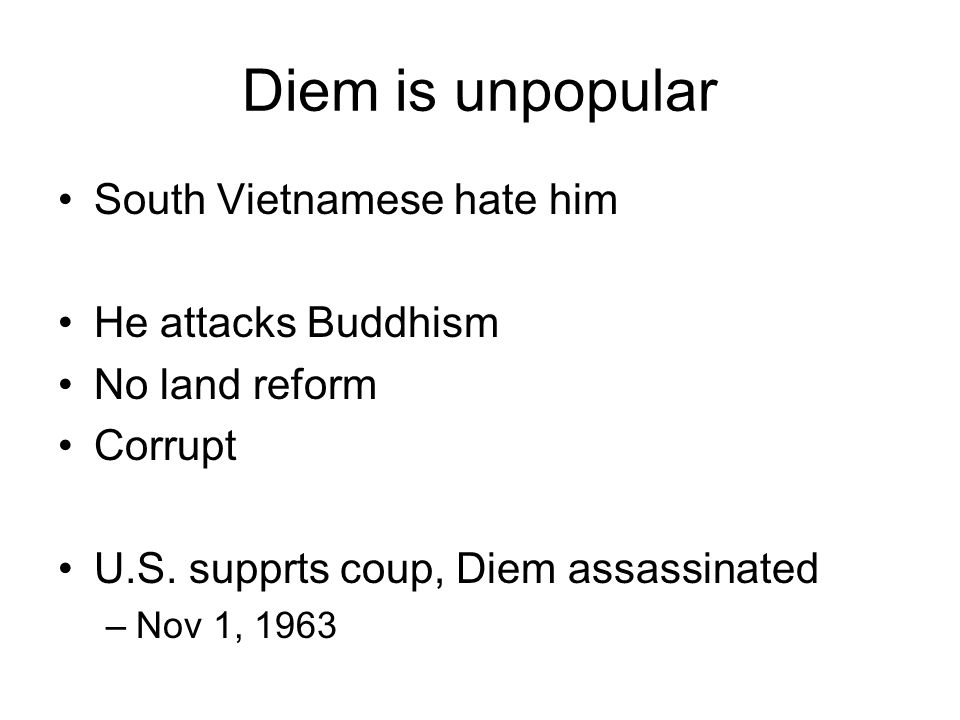 Diem is unpopular South Vietnamese hate him He attacks Buddhism