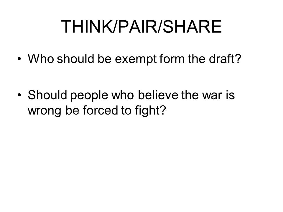 THINK/PAIR/SHARE Who should be exempt form the draft