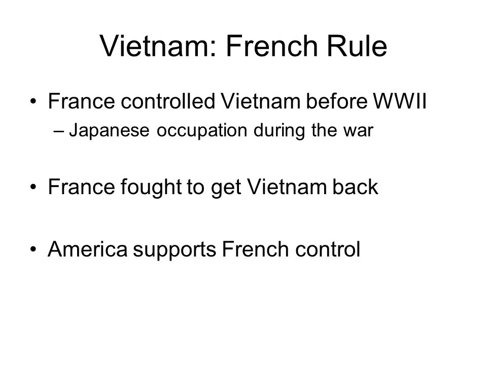 Vietnam: French Rule France controlled Vietnam before WWII