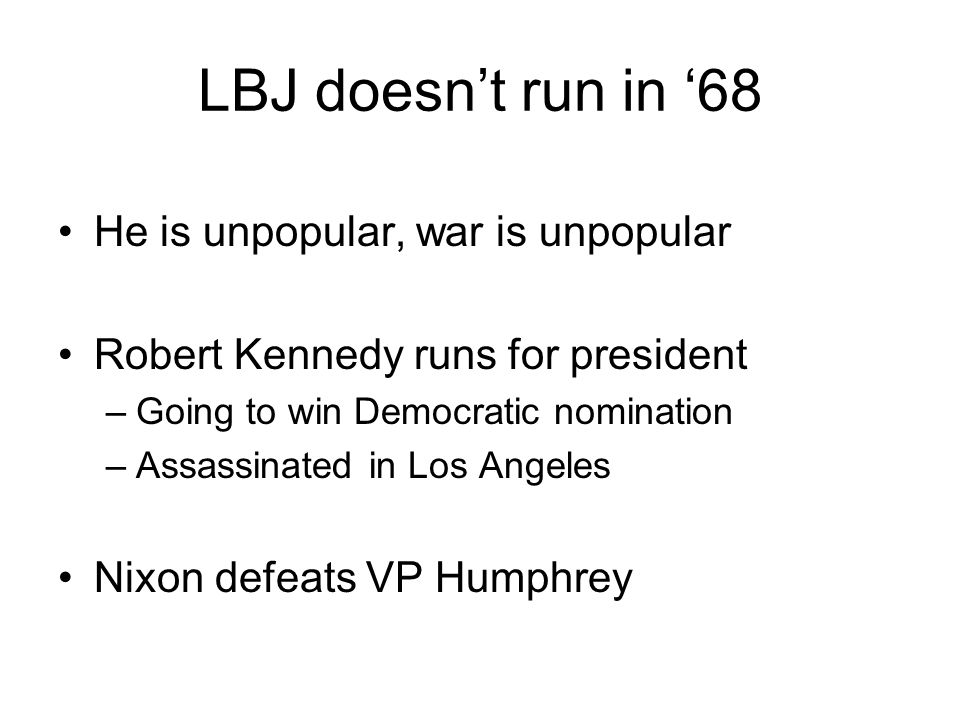 LBJ doesn't run in '68 He is unpopular, war is unpopular