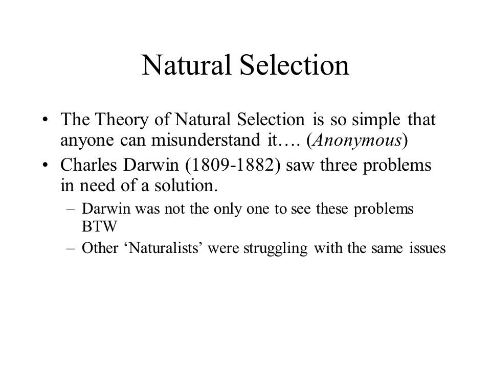 Natural Selection The Theory of Natural Selection is so simple that anyone can misunderstand it…. (Anonymous)