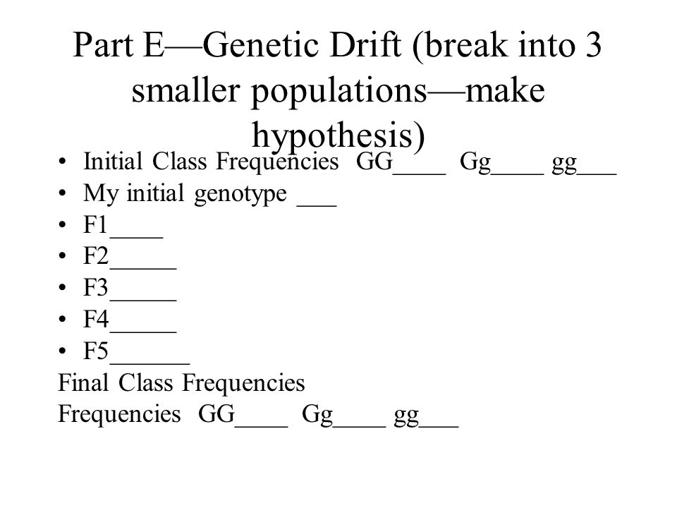 Part E—Genetic Drift (break into 3 smaller populations—make hypothesis)