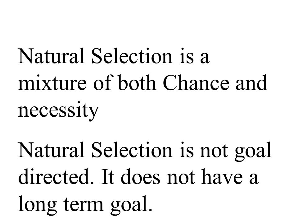 Natural Selection is a mixture of both Chance and necessity