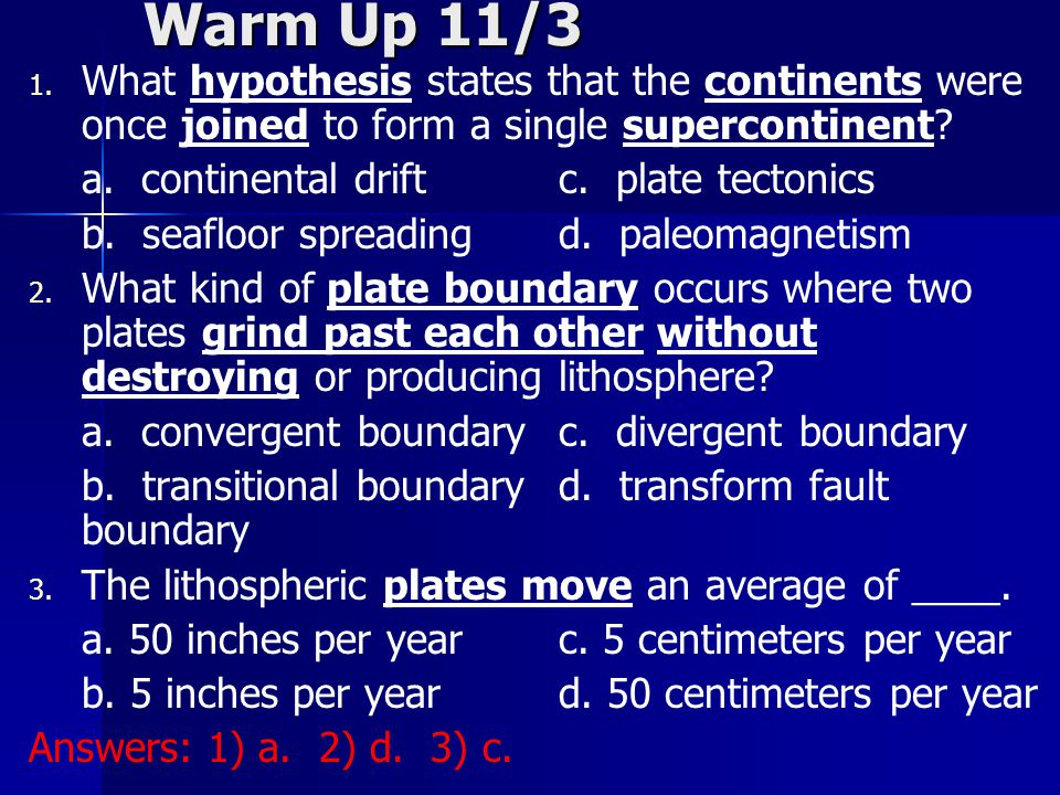 Warm Up 11/3 What hypothesis states that the continents were once joined to form a single supercontinent