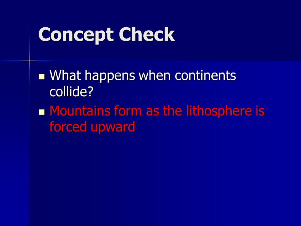 Concept Check What happens when continents collide