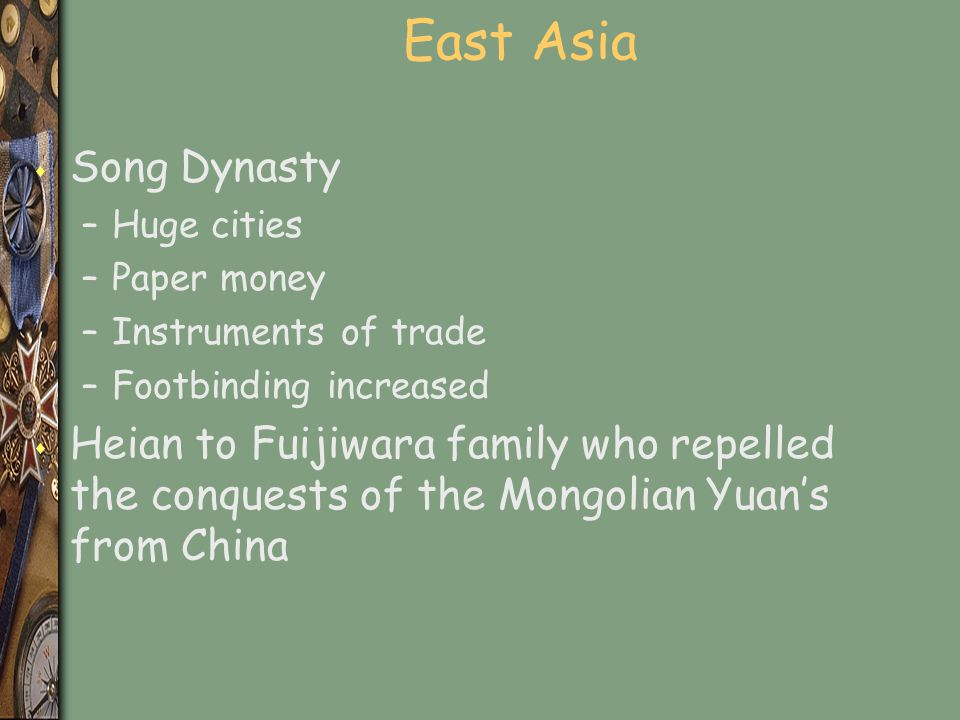 East Asia Song Dynasty. Huge cities. Paper money. Instruments of trade. Footbinding increased.