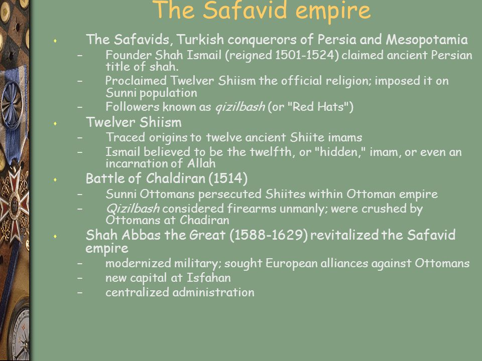 The Safavid empire The Safavids, Turkish conquerors of Persia and Mesopotamia.