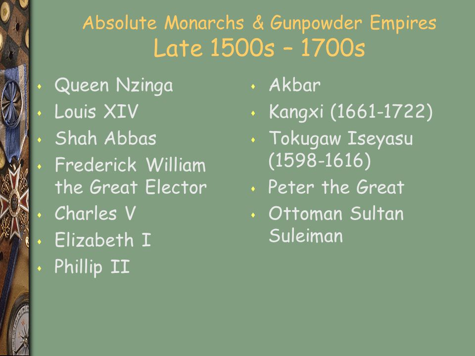 Absolute Monarchs & Gunpowder Empires Late 1500s – 1700s