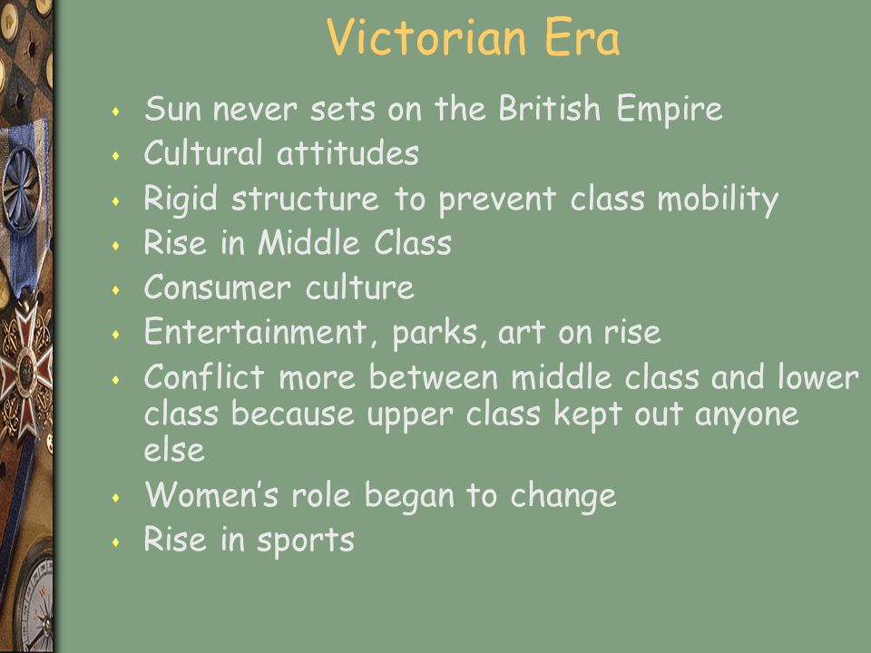 Victorian Era Sun never sets on the British Empire Cultural attitudes
