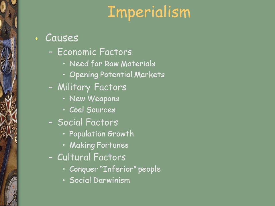 Imperialism Causes Economic Factors Military Factors Social Factors