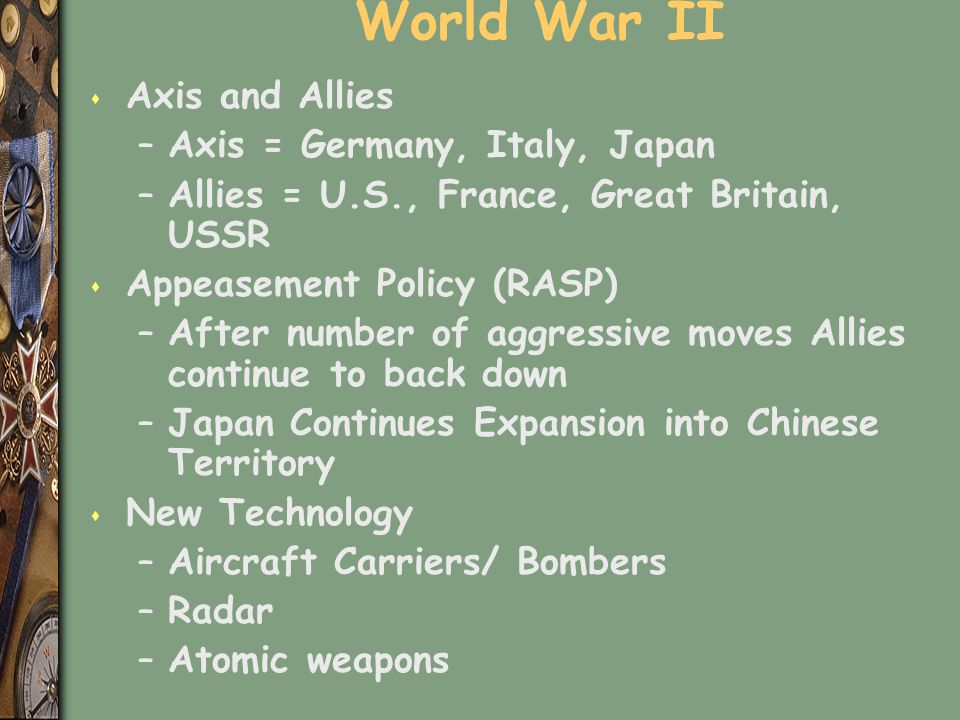 World War II Axis and Allies Axis = Germany, Italy, Japan