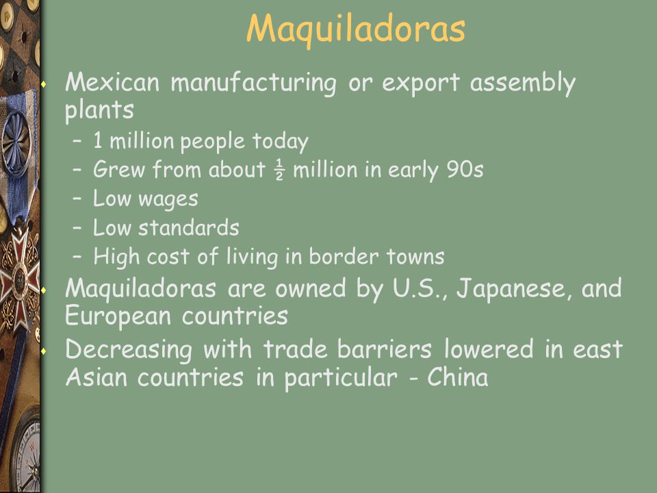 Maquiladoras Mexican manufacturing or export assembly plants