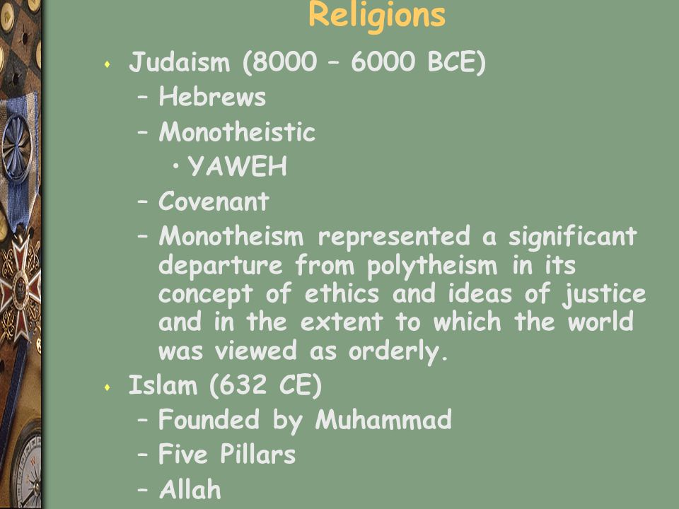Religions Judaism (8000 – 6000 BCE) Hebrews Monotheistic YAWEH