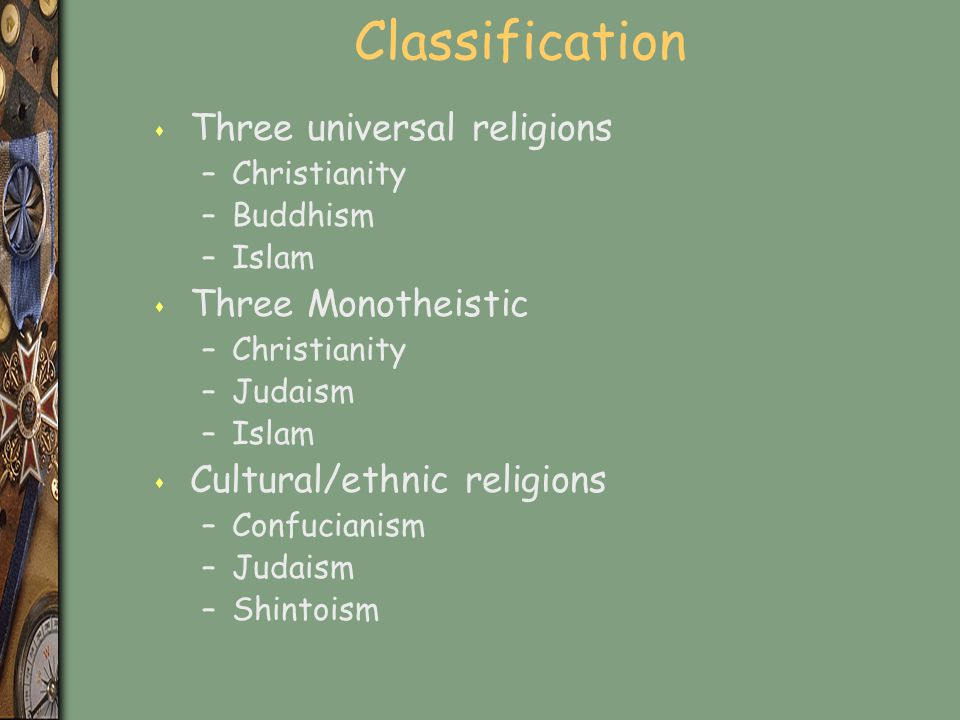 Classification Three universal religions Three Monotheistic