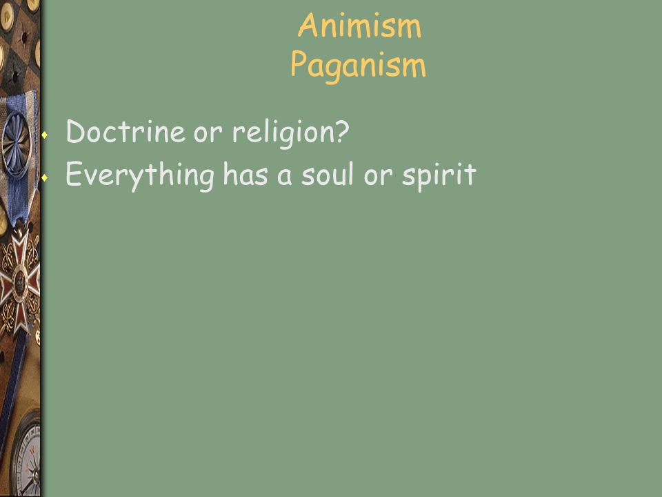 Animism Paganism Doctrine or religion Everything has a soul or spirit