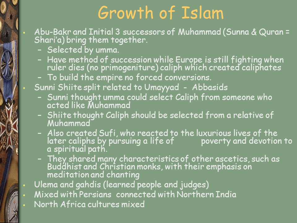 Growth of Islam Abu-Bakr and Initial 3 successors of Muhammad (Sunna & Quran = Shari'a) bring them together.
