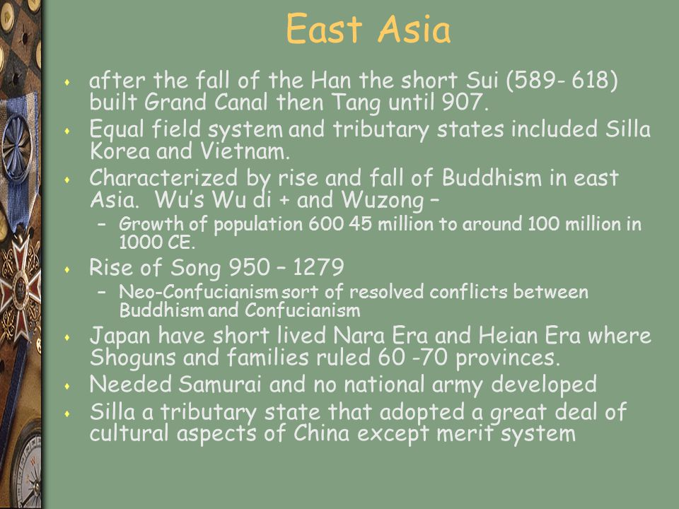 East Asia after the fall of the Han the short Sui ( ) built Grand Canal then Tang until 907.