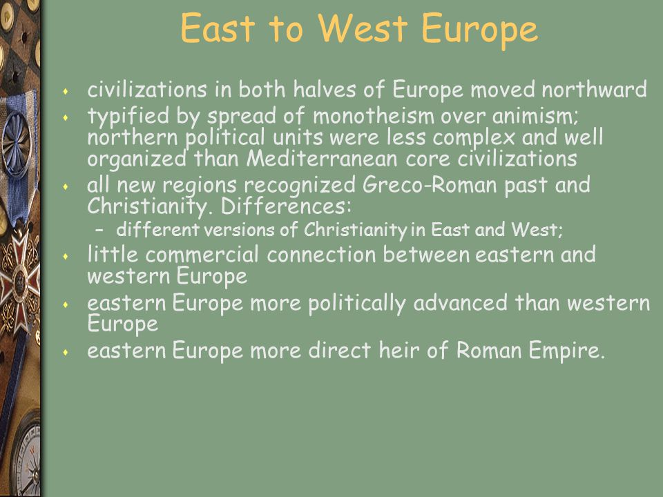 East to West Europe civilizations in both halves of Europe moved northward.