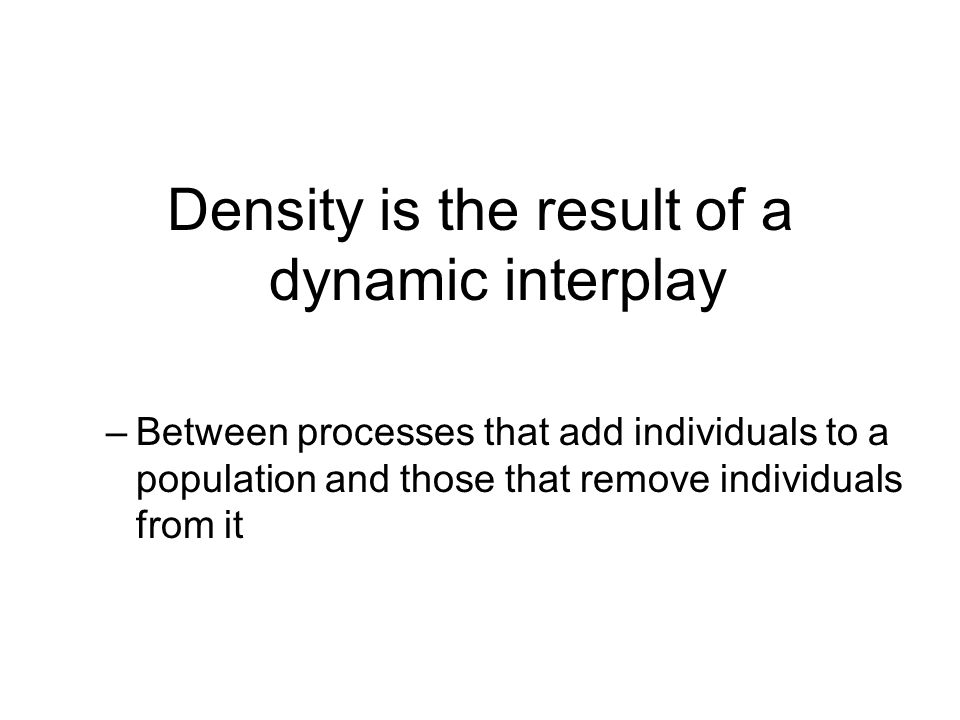 Density is the result of a dynamic interplay