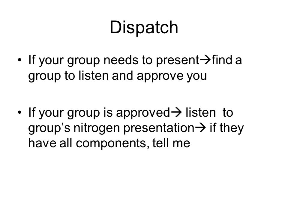 Dispatch If your group needs to presentfind a group to listen and approve you.