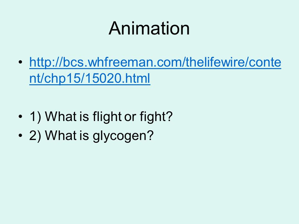 Animation http://bcs.whfreeman.com/thelifewire/content/chp15/15020.html. 1) What is flight or fight