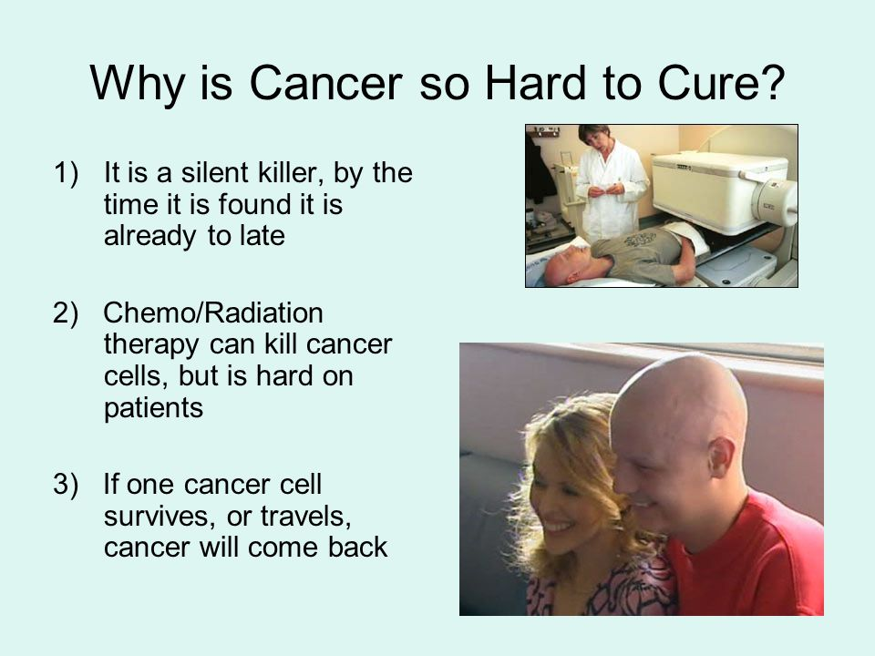 Why is Cancer so Hard to Cure