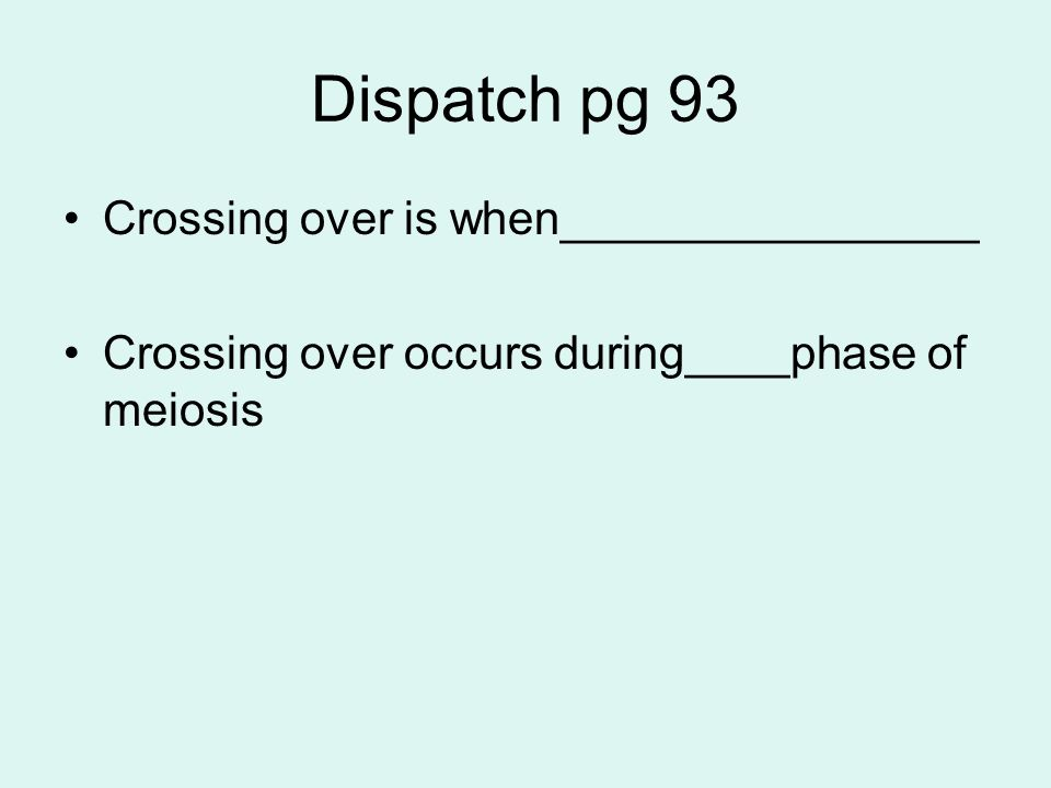 Dispatch pg 93 Crossing over is when________________