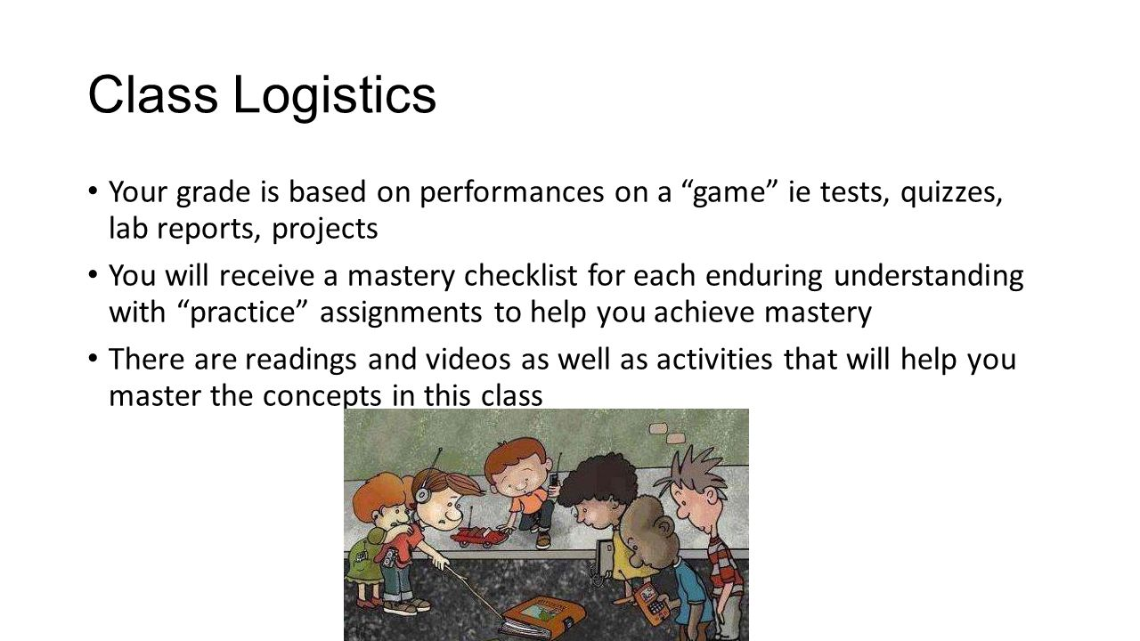 Class Logistics Your grade is based on performances on a game ie tests, quizzes, lab reports, projects.