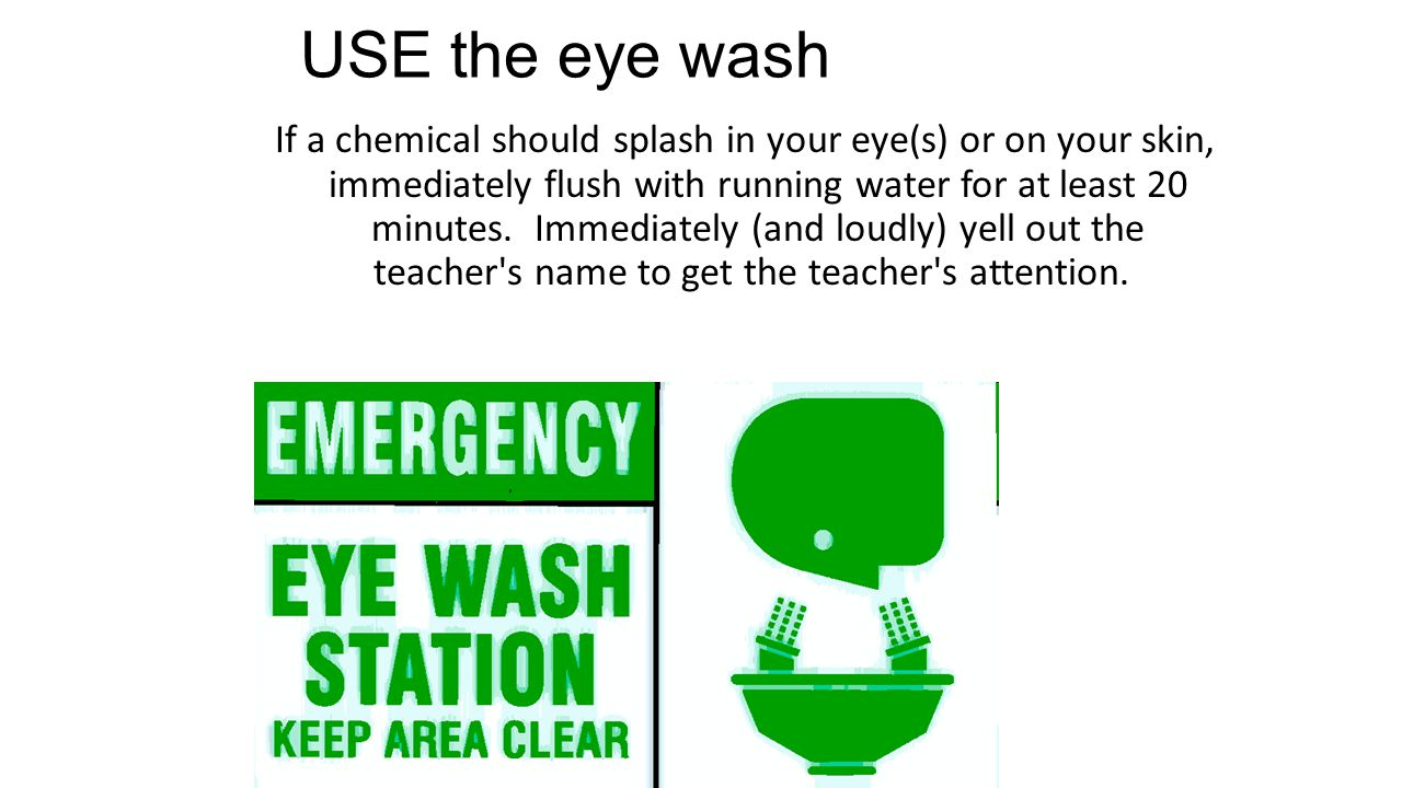 USE the eye wash