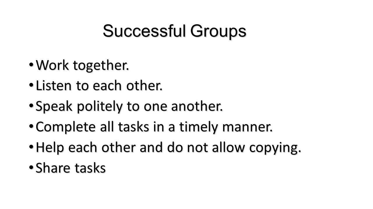 Successful Groups Work together. Listen to each other.