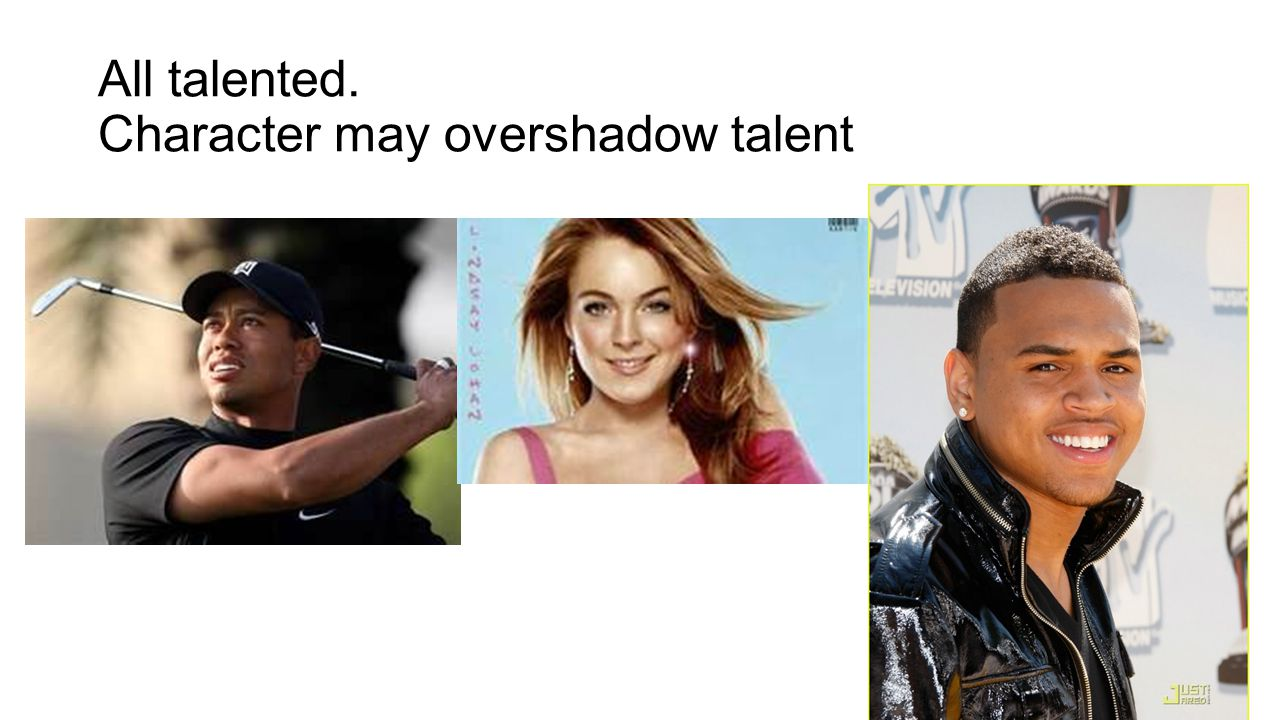 All talented. Character may overshadow talent