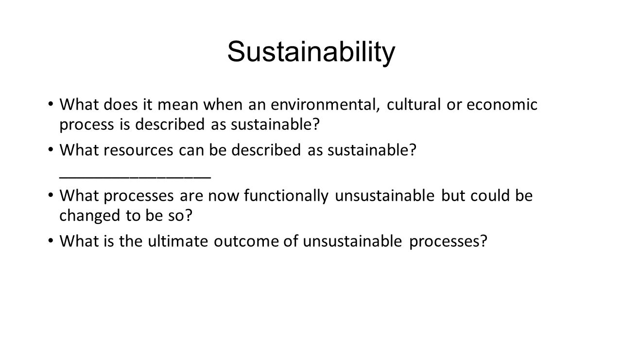 Sustainability What does it mean when an environmental, cultural or economic process is described as sustainable