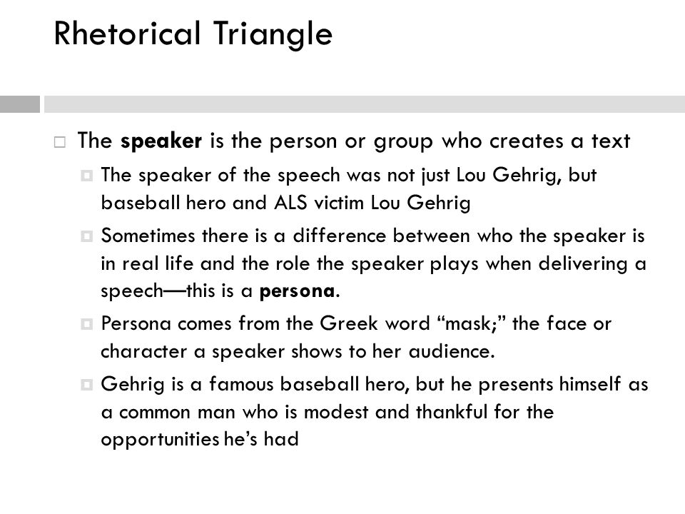 Rhetorical Triangle The speaker is the person or group who creates a text.