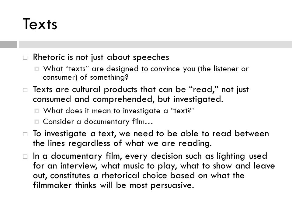 Texts Rhetoric is not just about speeches