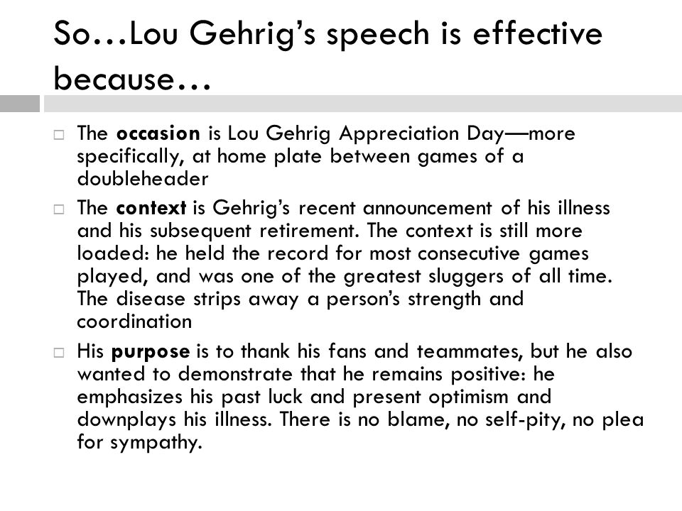 So…Lou Gehrig's speech is effective because…
