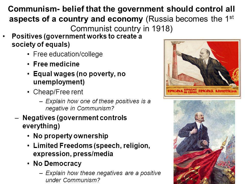 Communism- belief that the government should control all aspects of a country and economy (Russia becomes the 1st Communist country in 1918)