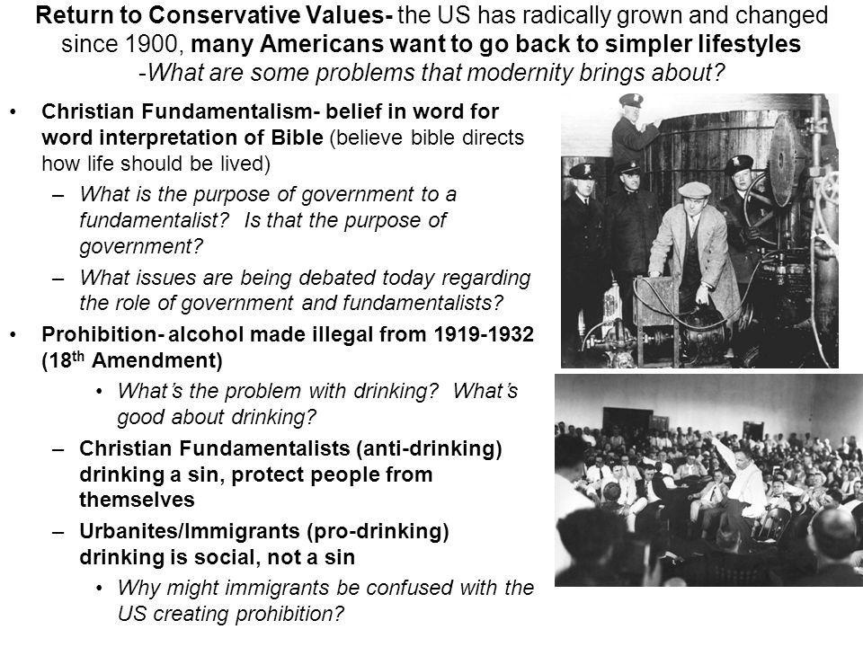 Return to Conservative Values- the US has radically grown and changed since 1900, many Americans want to go back to simpler lifestyles -What are some problems that modernity brings about