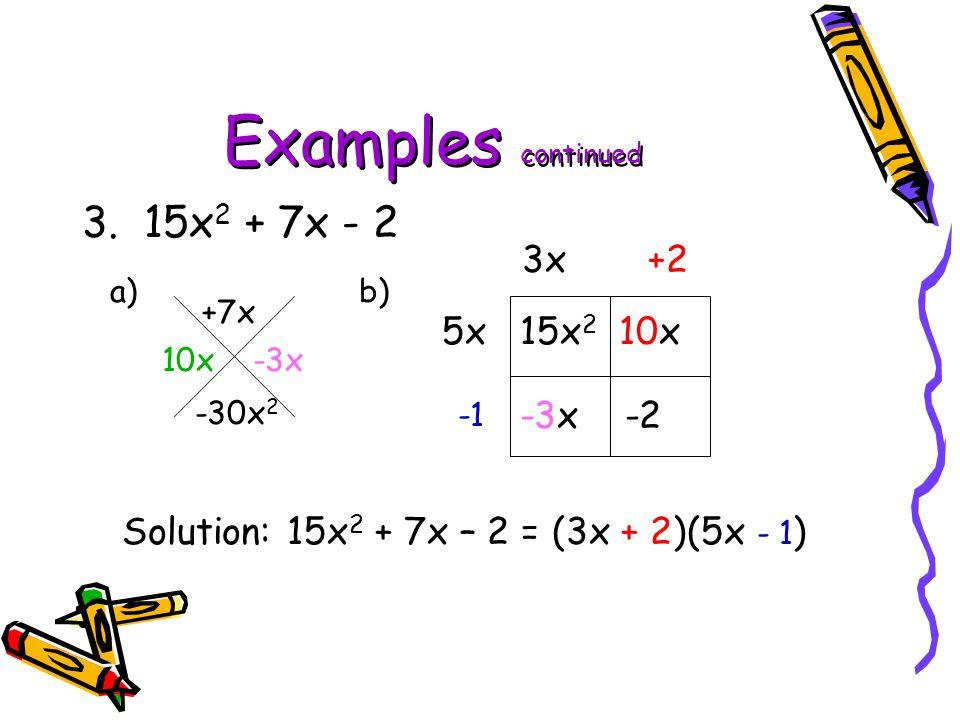 Examples continued 3. 15x2 + 7x - 2 3x +2 5x 15x2 10x -3x -2