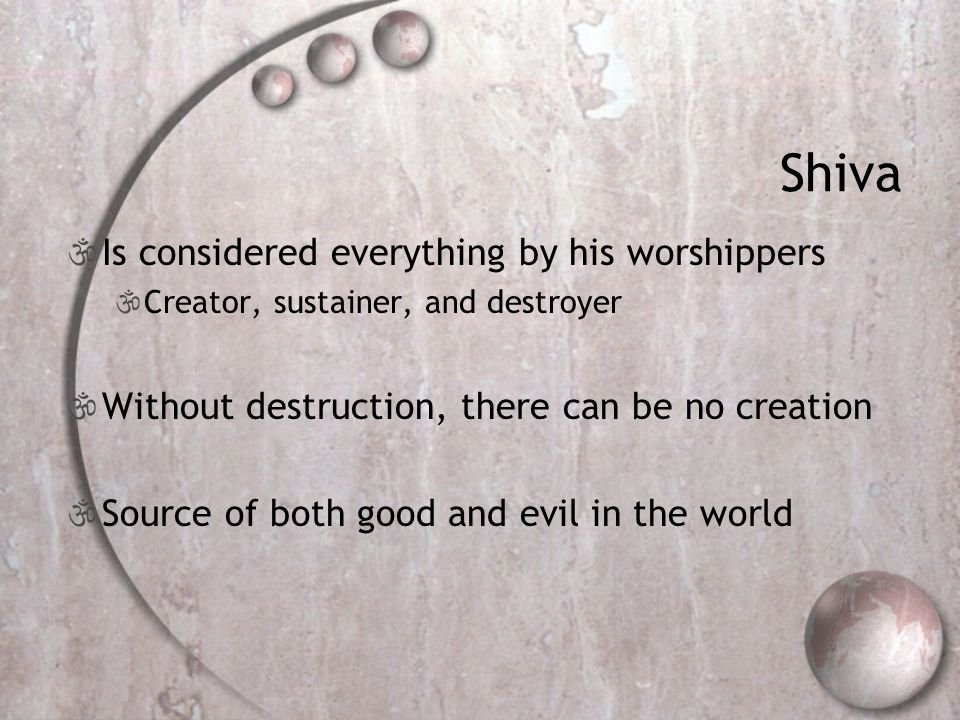 Shiva Is considered everything by his worshippers
