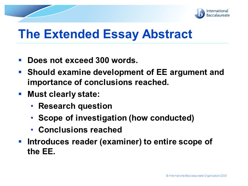abstract for extended essay The extended essay is an approximately 4000 word research paper written in the discipline of each students choosing the process of completing the extended essay starts at the end of the students first.