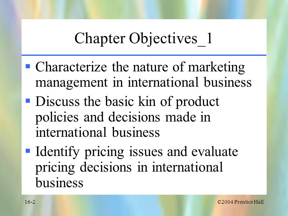 Chapter Objectives_1Characterize the nature of marketing management in international business.
