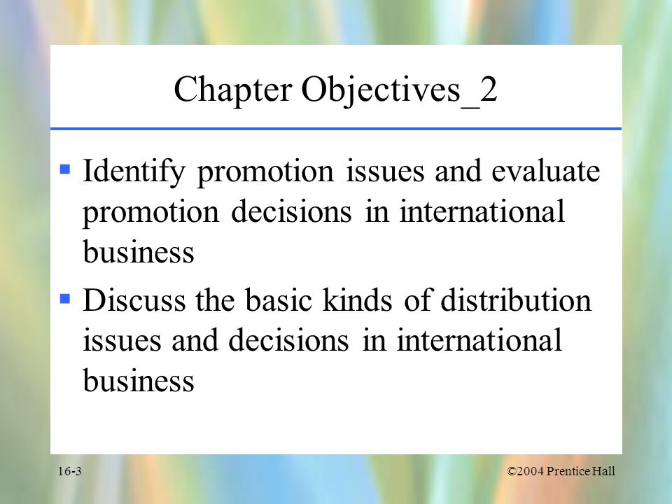 Chapter Objectives_2Identify promotion issues and evaluate promotion decisions in international business.