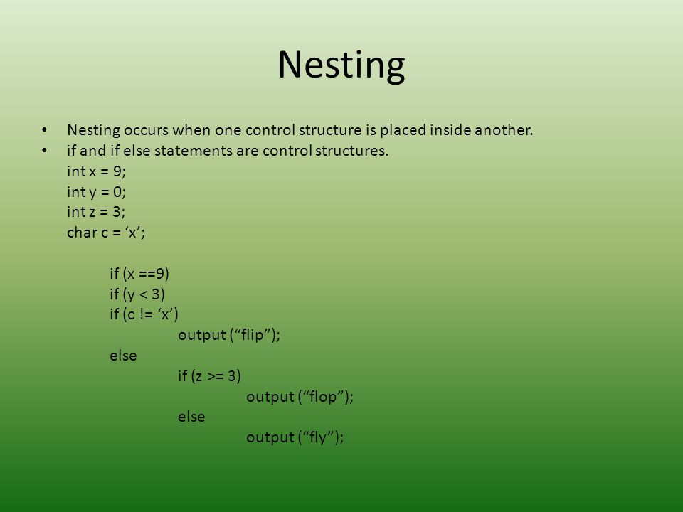 NestingNesting occurs when one control structure is placed inside another. if and if else statements are control structures.
