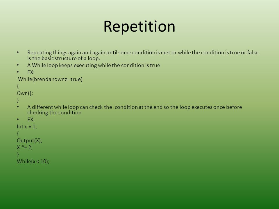 Repetition Repeating things again and again until some condition is met or while the condition is true or false is the basic structure of a loop.