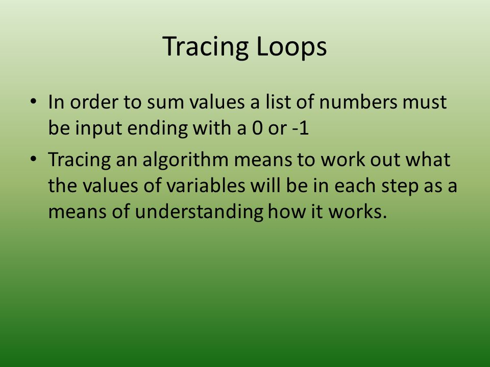 Tracing LoopsIn order to sum values a list of numbers must be input ending with a 0 or -1.