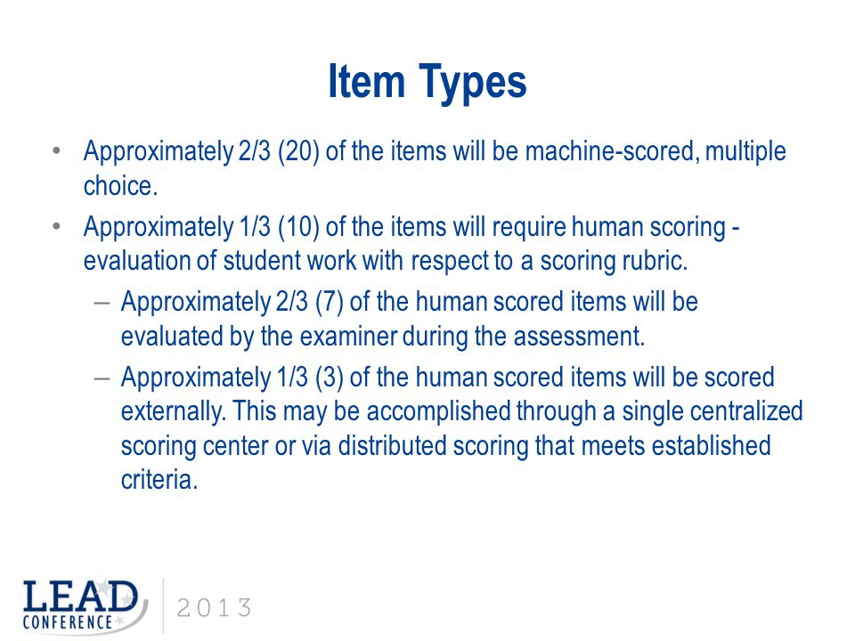 Item Types Approximately 2/3 (20) of the items will be machine-scored, multiple choice.