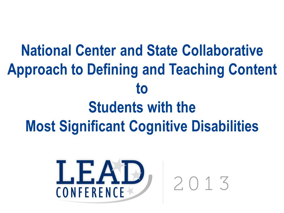 National Center and State Collaborative Approach to Defining and Teaching Content to Students with the Most Significant Cognitive Disabilities