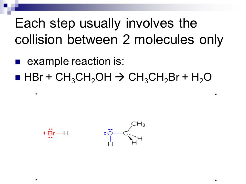 Each step usually involves the collision between 2 molecules only